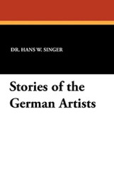 Stories of the German Artists, by Dr. Hans W. Singer (Paperback)