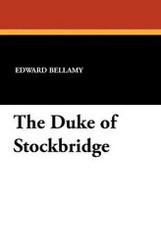 The Duke of Stockbridge, by Edward Bellamy (Paperback)