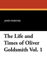 The Life and Times of Oliver Goldsmith, Vol. 1, by John Forster (Paperback)