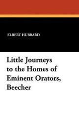 Little Journeys to the Homes of Eminent Orators, Beecher, by Elbert Hubbard (Paperback)