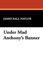 Under Mad Anthony's Banner, by James Ball Naylor (Hardcover)