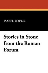 Stories in Stone from the Roman Forum, by Isabel Lovell (Hardcover)