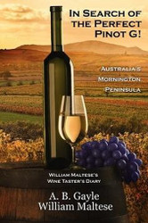 In Search of the Perfect Pinot G! Australia's Mornington Peninsula, by A.B. Gayle and William Maltese  (Paperback)