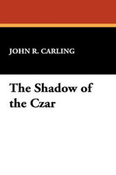 The Shadow of the Czar, by John R. Carling (Hardcover)