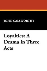 Loyalties: A Drama in Three Acts, by John Galsworthy (Paperback)