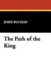 The Path of the King, by John Buchan (Case Laminate Hardcover) 1434484033