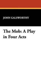 The Mob: A Play in Four Acts, by John Galsworthy (Paperback)