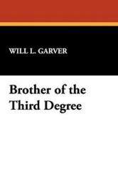 Brother of the Third Degree, by Will L. Garver (Hardcover)