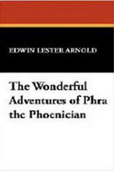 The Wonderful Adventures of Phra the Phoenician, by Edwin Lester Arnold (Hardcover)