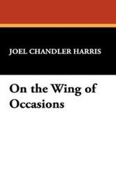 On the Wing of Occasions, by Joel Chandler Harris (Hardcover)