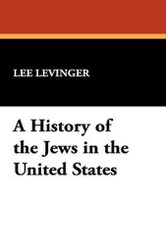A History of the Jews in the United States, by Lee Levinger (Hardcover)