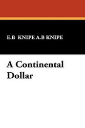A Continental Dollar, by E.B. Knipe and A.B. Knipe (Hardcover)