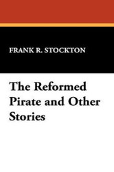 The Reformed Pirate and Other Stories, by Frank R. Stockton (Hardcover)