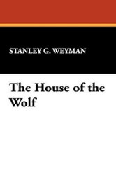 The House of the Wolf, by Stanley Weyman (Hardcover)