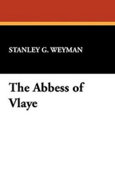 The Abbess of Vlaye, by Stanley Weyman (Hardcover)