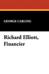 Richard Elliott, Financier, by George Carling (Hardcover)
