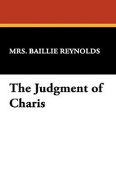 The Judgment of Charis, by Mrs. Bailie Reynolds (Hardcover)