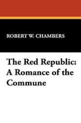The Red RePublic: A Romance of the Commune, by Robert W. Chambers (Hardcover)