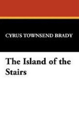The Island of the Stairs, by Cyrus Townsend Brady (Hardcover)
