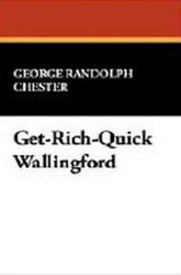 Get-Rich-Quick Wallingford, by George Randolph Chester (Hardcover)