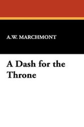 A Dash for the Throne, by A.W. Marchmont (Hardcover)