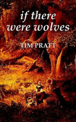 If There Were Wolves, by Tim Pratt (Paperback)