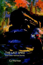 The Last Spike and Other Railroad Stories, by Cy Warman (Paperback)