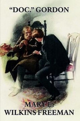 """Doc."" Gordon, by Mary E. Wilkins Freeman (Paperback)"