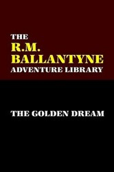 The Golden Dream, by R. M. Ballantyne (Paperback)