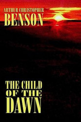 The Child of the Dawn, by Arthur Christopher Benson (Hardcover)