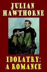 Idolatry: A Romance, by Julian Hawthorne (Hardcover)