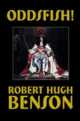 Oddsfish!, by Robert Hugh Benson (Hardcover)