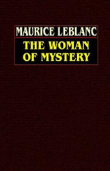 The Woman of Mystery, by Maurice LeBlanc (Hardcover)