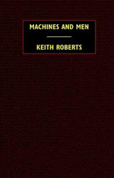 Machines and Men: 10 Science Fiction Stories, by Keith Roberts (Paperback)