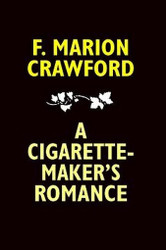 A Cigarette-Maker's Romance, by F. Marion Crawford (Hardcover)