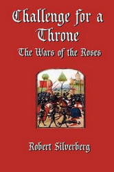 Challenge for a Throne: The Wars of the Roses, by Robert Silverberg (Paperback)