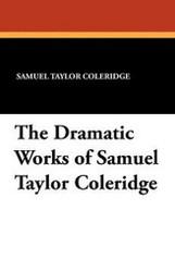 The Dramatic Works of Samuel Taylor Coleridge, by Samuel Taylor Coleridge (Paperback)