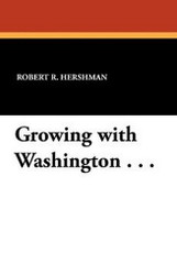 Growing with Washington . . ., by Robert R. Hershman and Edward T. Stafford (Paperback)