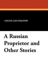 A Russian Proprietor and Other Stories, by Leo Tolstoy (Paperback) 1434410935