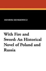 With Fire and Sword: An Historical Novel of Poland and Russia, by Henryk Sienkiewicz (Paperback)