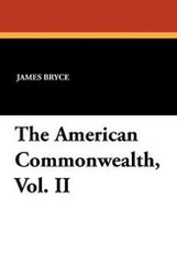 The American Commonwealth, Vol. II, by James Bryce (Paperback)