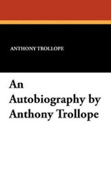 An Autobiography by Anthony Trollope, by Anthony Trollope (Paperback)