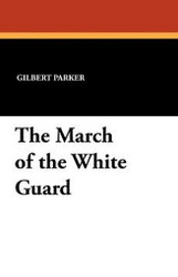 The March of the White Guard, by Gilbert Parker (Paperback)