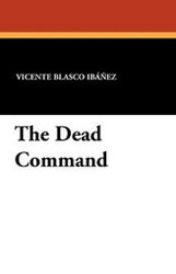 The Dead Command, by Vicente Blasco Ibañez (Paperback)