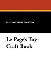Le Page's Toy-Craft Book, by the Russia Cement Company (Paperback)