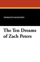 The Ten Dreams of Zach Peters, by Hermann Hagedorn (Paperback)