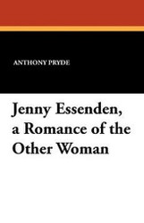 Jenny Essenden, a Romance of the Other Woman, by Anthony Pryde (Paperback)