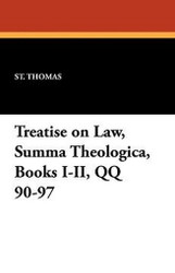 Treatise on Law, Summa Theologica, Books I-II, QQ 90-97, by St. Thomas (Paperback)