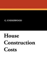 House Construction Costs, by G. Underwood (Paperback)