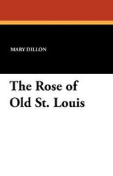 The Rose of Old St. Louis, by Mary Dillon (Paperback)